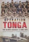 Operation Tonga - The Glider Assault 6 June 1944, by Kevin Shannon and Stephen Wright